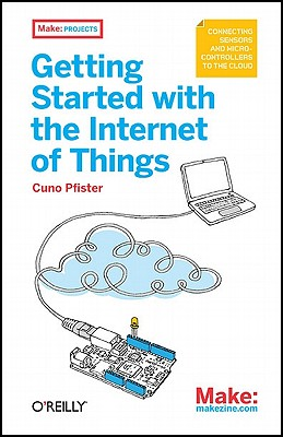 Getting Started With the Internet of Things By Pfister, Cuno